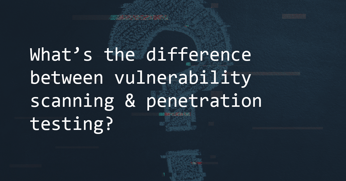 What's the difference between vulnerability scanning and penetration testing? | Pentest