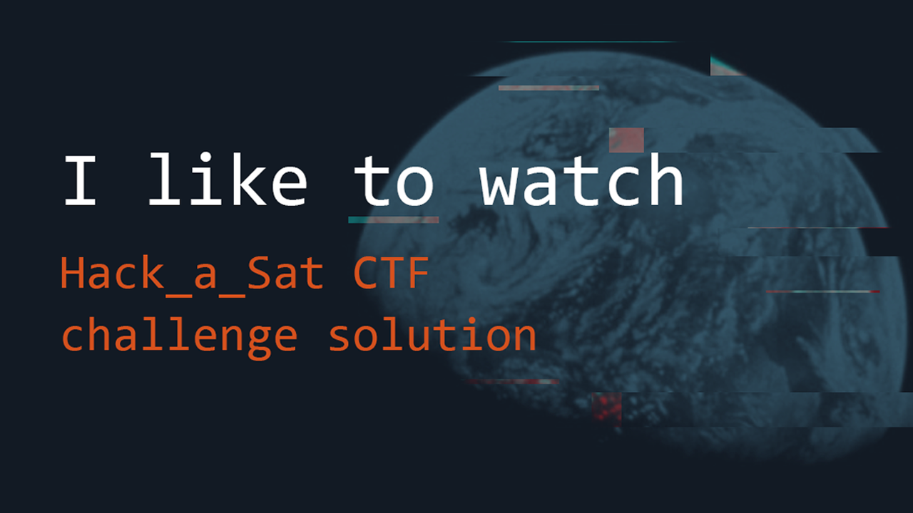 I Like To Watch - Hack-A-Sat CTF Solution | Pentest